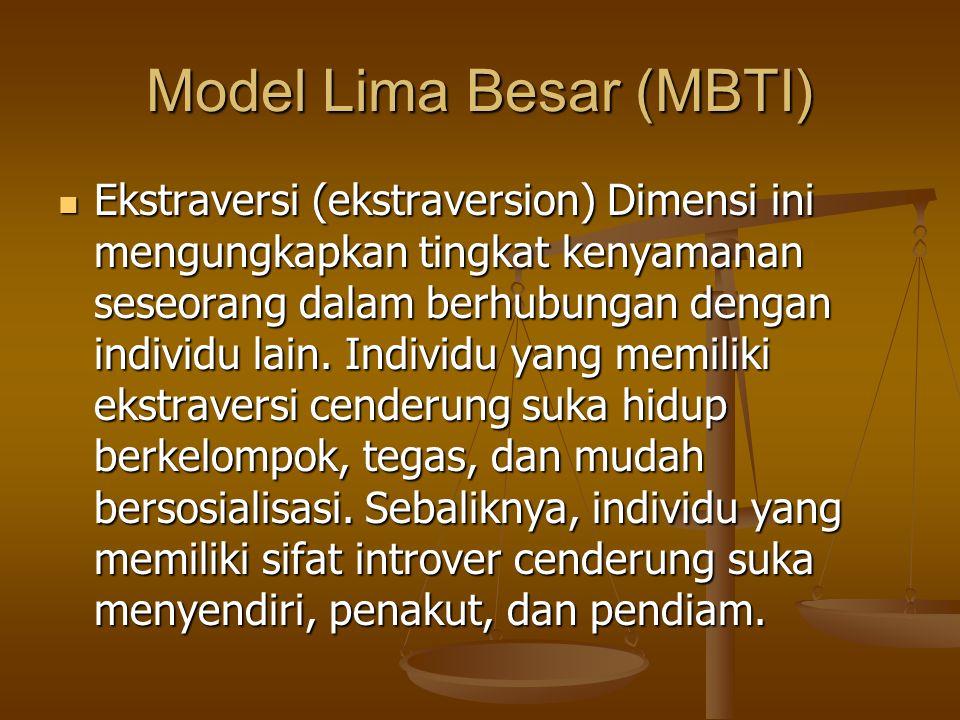 Model Lima Besar (MBTI) Ekstraversi (ekstraversion) Dimensi ini mengungkapkan tingkat kenyamanan seseorang dalam berhubungan dengan individu lain. Ind