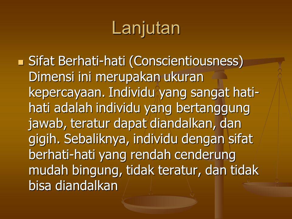 Lanjutan Sifat Berhati-hati (Conscientiousness) Dimensi ini merupakan ukuran kepercayaan. Individu yang sangat hati- hati adalah individu yang bertang