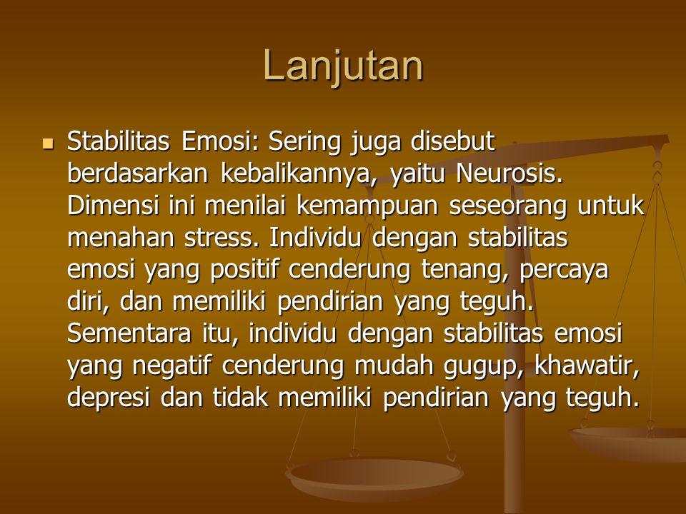 Lanjutan Stabilitas Emosi: Sering juga disebut berdasarkan kebalikannya, yaitu Neurosis. Dimensi ini menilai kemampuan seseorang untuk menahan stress.
