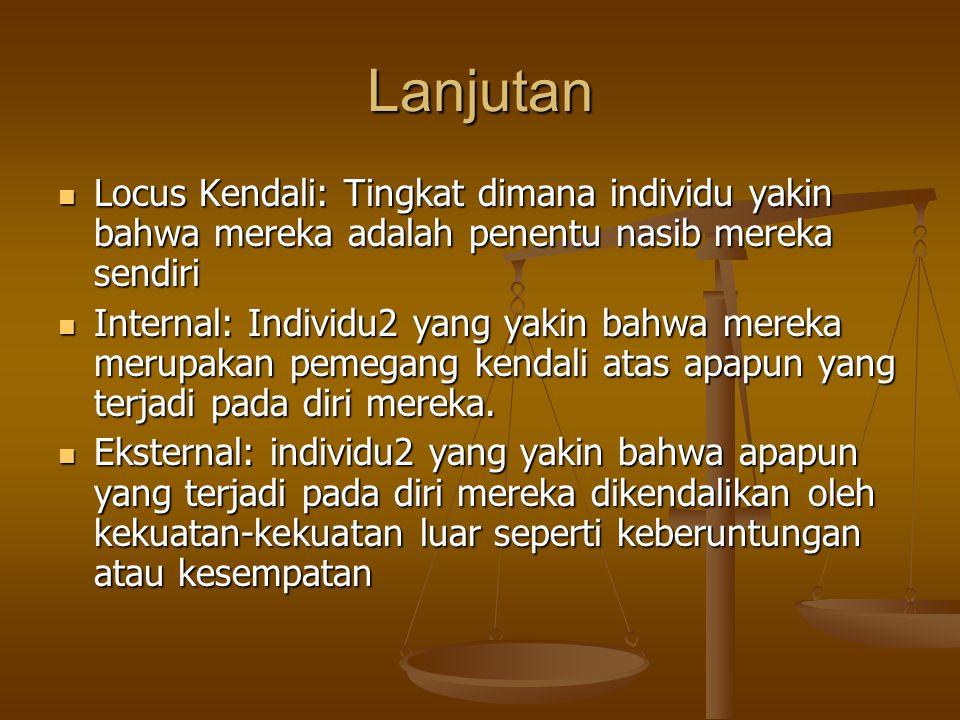 Lanjutan Locus Kendali: Tingkat dimana individu yakin bahwa mereka adalah penentu nasib mereka sendiri Locus Kendali: Tingkat dimana individu yakin ba