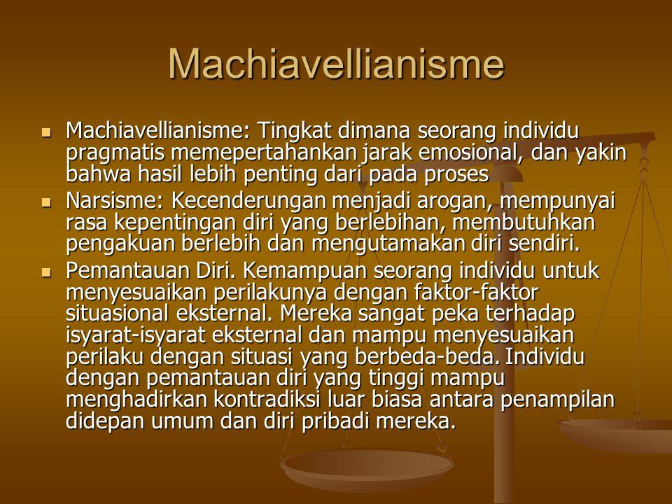 Machiavellianisme Machiavellianisme: Tingkat dimana seorang individu pragmatis memepertahankan jarak emosional, dan yakin bahwa hasil lebih penting da