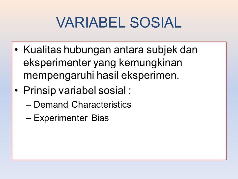 VARIABEL SOSIAL Kualitas hubungan antara subjek dan eksperimenter yang kemungkinan mempengaruhi hasil eksperimen. Prinsip variabel sosial : –Demand Ch