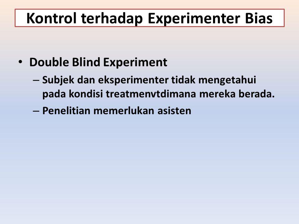 Kontrol terhadap Experimenter Bias Double Blind Experiment – Subjek dan eksperimenter tidak mengetahui pada kondisi treatmenvtdimana mereka berada. –