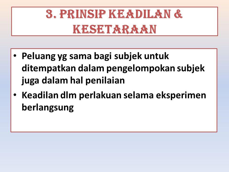 3. PRINSIP KEADILAN & KESETARAAN Peluang yg sama bagi subjek untuk ditempatkan dalam pengelompokan subjek juga dalam hal penilaian Keadilan dlm perlak