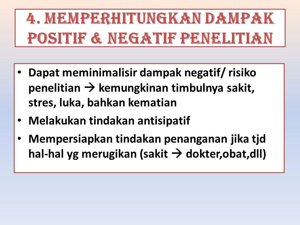 4. Memperhitungkan dampak positif & negatif penelitian Dapat meminimalisir dampak negatif/ risiko penelitian  kemungkinan timbulnya sakit, stres, luk