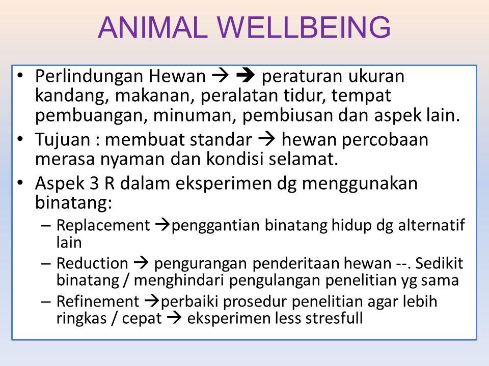ANIMAL WELLBEING Perlindungan Hewan   peraturan ukuran kandang, makanan, peralatan tidur, tempat pembuangan, minuman, pembiusan dan aspek lain. Tuju