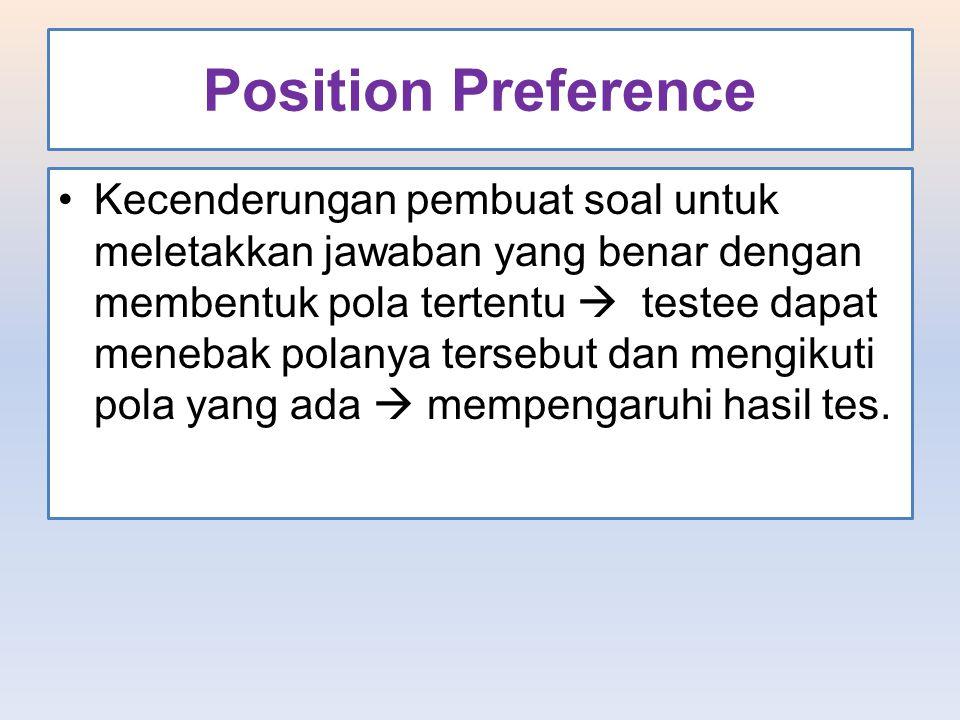 Position Preference Kecenderungan pembuat soal untuk meletakkan jawaban yang benar dengan membentuk pola tertentu  testee dapat menebak polanya terse