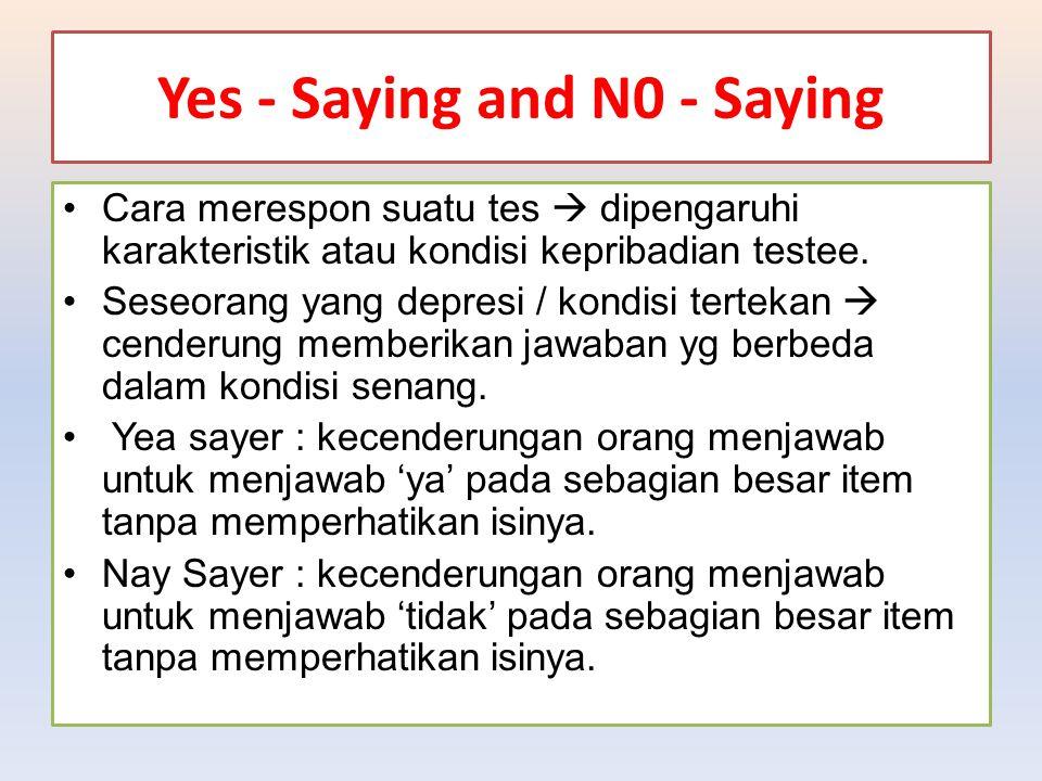 Yes - Saying and N0 - Saying Cara merespon suatu tes  dipengaruhi karakteristik atau kondisi kepribadian testee. Seseorang yang depresi / kondisi ter