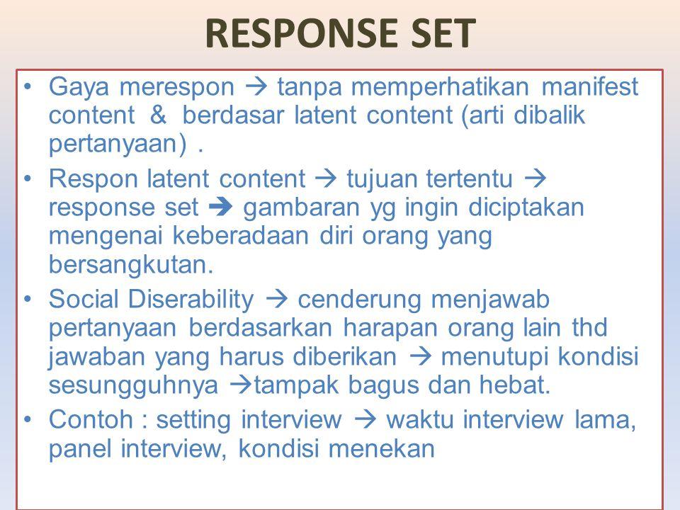 RESPONSE SET Gaya merespon  tanpa memperhatikan manifest content & berdasar latent content (arti dibalik pertanyaan). Respon latent content  tujuan