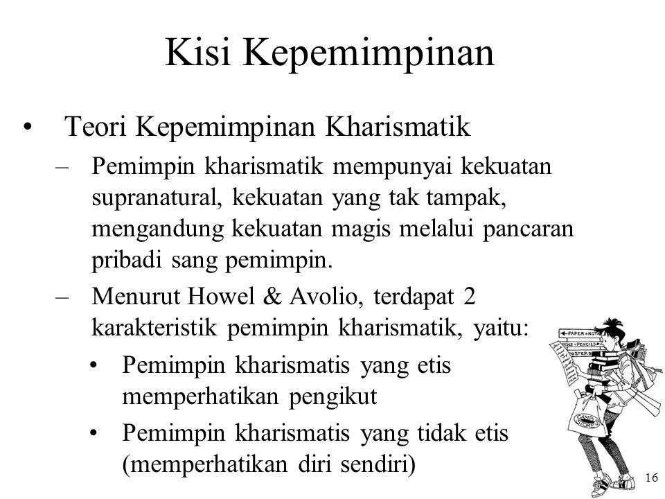 Kisi Kepemimpinan Teori Kepemimpinan Kharismatik –Pemimpin kharismatik mempunyai kekuatan supranatural, kekuatan yang tak tampak, mengandung kekuatan magis melalui pancaran pribadi sang pemimpin.