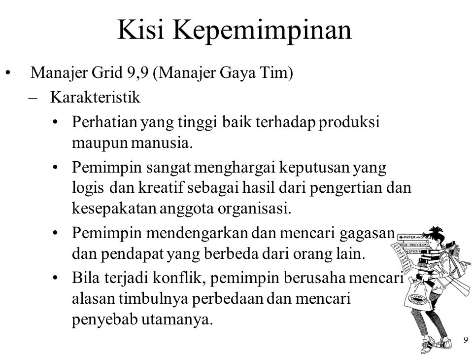 Kisi Kepemimpinan Manajer Grid 9,9 (Manajer Gaya Tim) –Karakteristik Perhatian yang tinggi baik terhadap produksi maupun manusia. Pemimpin sangat meng