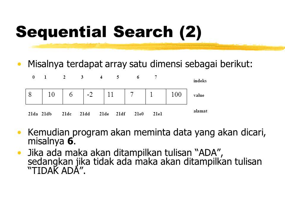 Sequential Search (2) Misalnya terdapat array satu dimensi sebagai berikut: Kemudian program akan meminta data yang akan dicari, misalnya 6. Jika ada