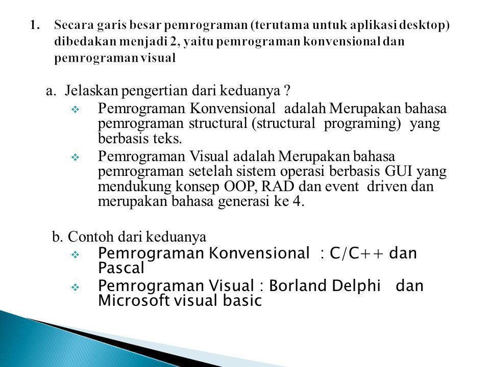 a. Jelaskan pengertian dari keduanya ?  Pemrograman Konvensional adalah Merupakan bahasa pemrograman structural (structural programing) yang berbasis