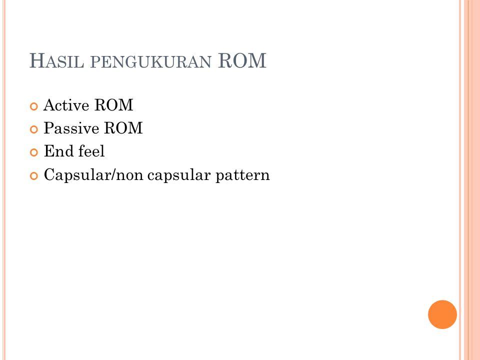 H ASIL PENGUKURAN ROM Active ROM Passive ROM End feel Capsular/non capsular pattern