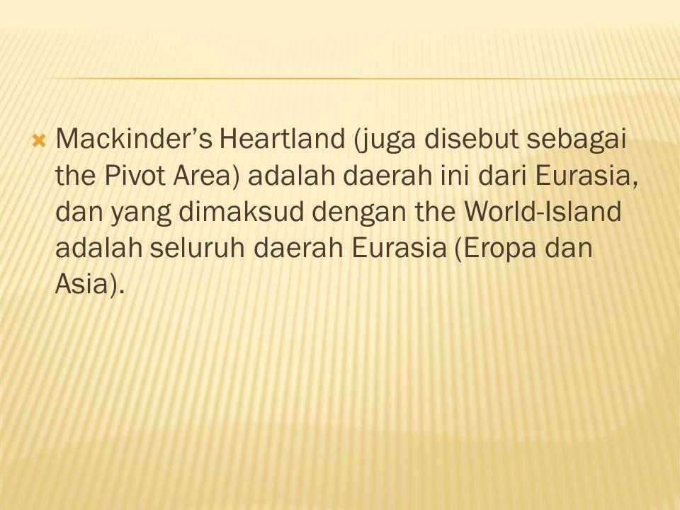  Mackinder's Heartland (juga disebut sebagai the Pivot Area) adalah daerah ini dari Eurasia, dan yang dimaksud dengan the World-Island adalah seluruh