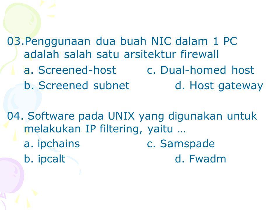 03.Penggunaan dua buah NIC dalam 1 PC adalah salah satu arsitektur firewall a.