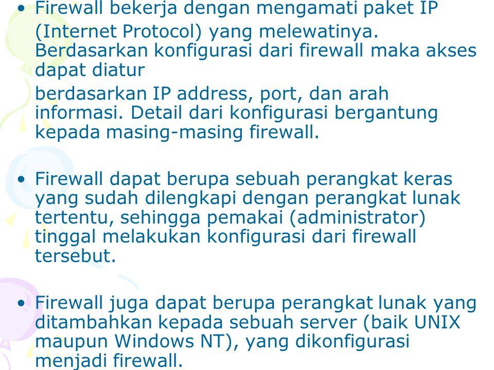 Firewall bekerja dengan mengamati paket IP (Internet Protocol) yang melewatinya. Berdasarkan konfigurasi dari firewall maka akses dapat diatur berdasa