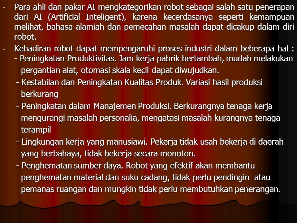 - Para ahli dan pakar AI mengkategorikan robot sebagai salah satu penerapan dari AI (Artificial Inteligent), karena kecerdasanya seperti kemampuan mel