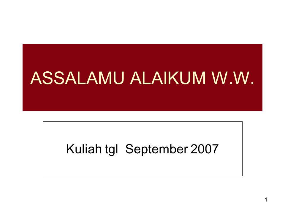 1 ASSALAMU ALAIKUM W.W. Kuliah tgl September 2007
