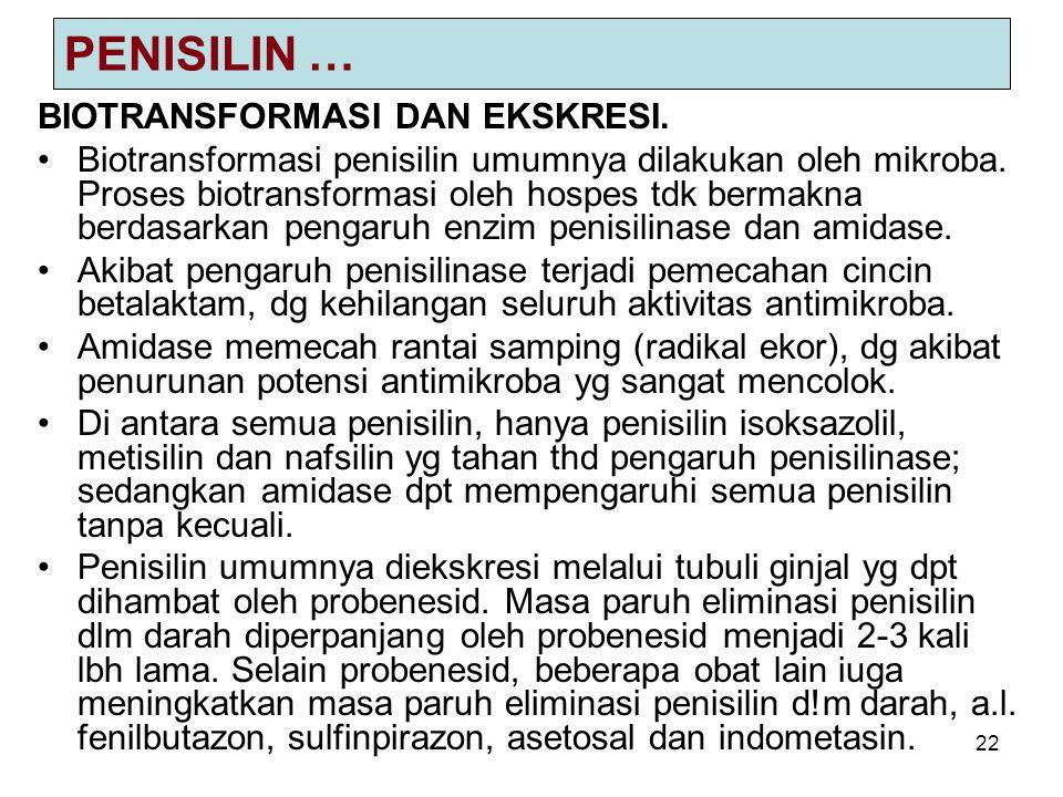 22 PENISILIN … BIOTRANSFORMASI DAN EKSKRESI. Biotransformasi penisilin umumnya dilakukan oleh mikroba. Proses biotransformasi oleh hospes tdk bermakna