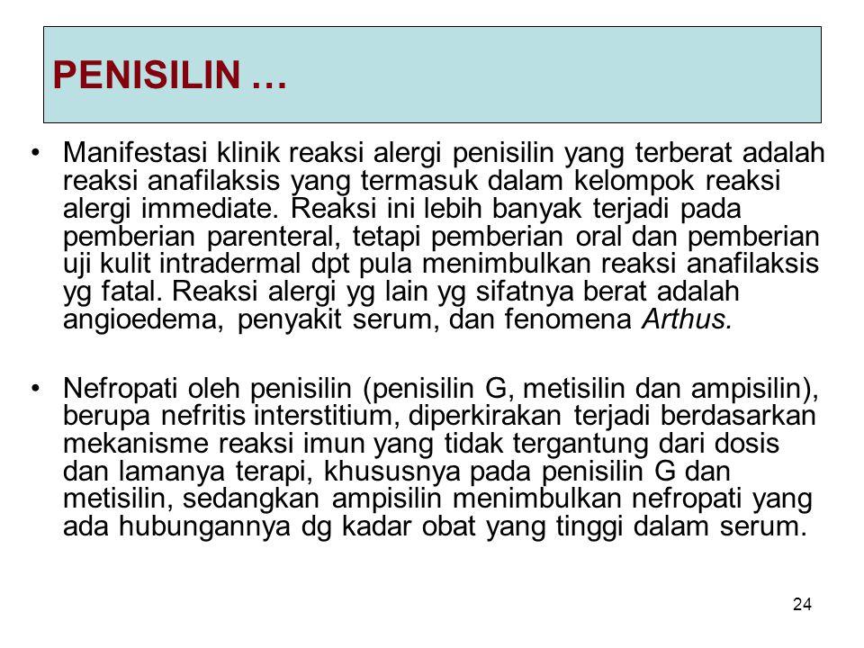 24 PENISILIN … Manifestasi klinik reaksi alergi penisilin yang terberat adalah reaksi anafilaksis yang termasuk dalam kelompok reaksi alergi immediate