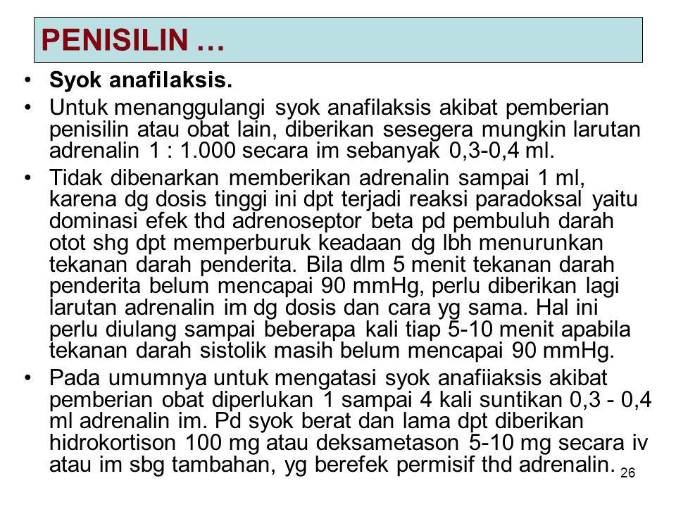 26 PENISILIN … Syok anafilaksis. Untuk menanggulangi syok anafilaksis akibat pemberian penisilin atau obat lain, diberikan sesegera mungkin larutan ad