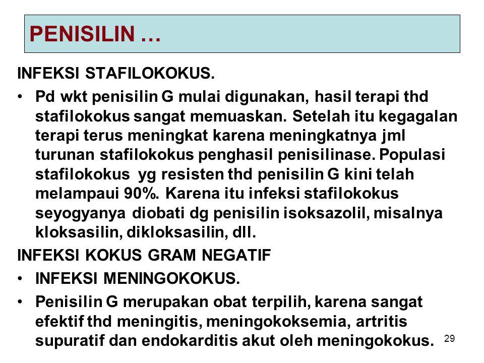 29 PENISILIN … INFEKSI STAFILOKOKUS. Pd wkt penisilin G mulai digunakan, hasil terapi thd stafilokokus sangat memuaskan. Setelah itu kegagalan terapi