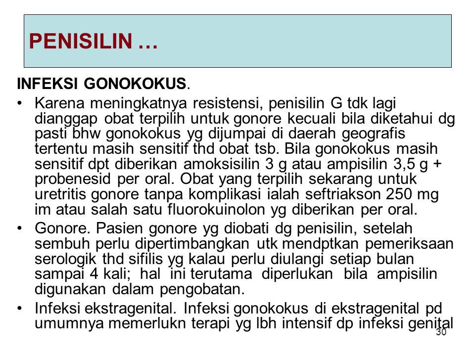 30 PENISILIN … INFEKSI GONOKOKUS. Karena meningkatnya resistensi, penisilin G tdk lagi dianggap obat terpilih untuk gonore kecuali bila diketahui dg p