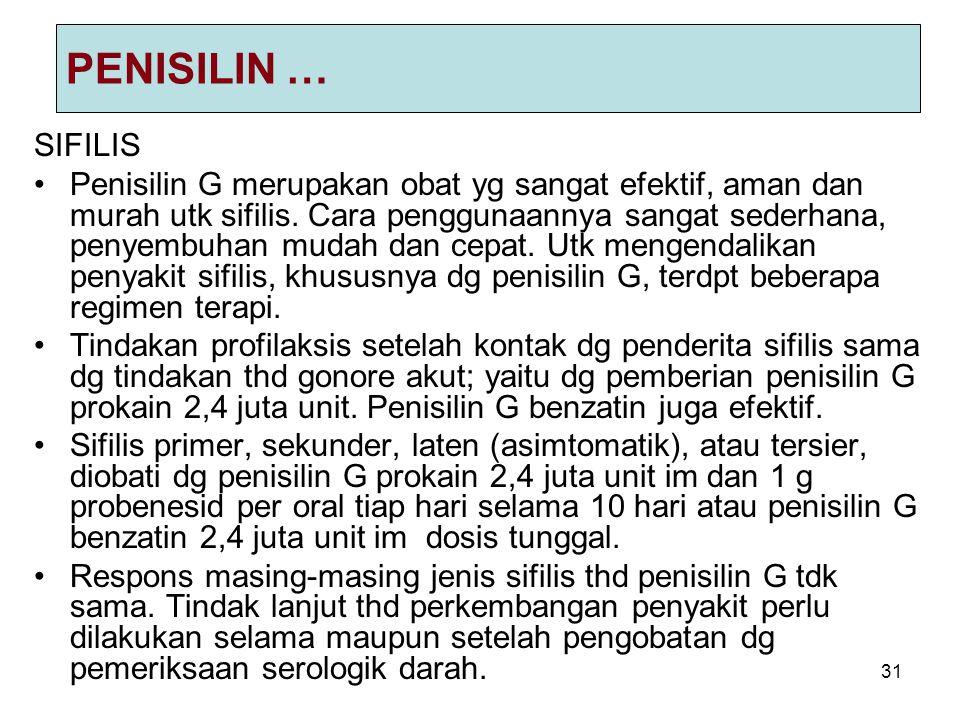 31 PENISILIN … SIFILIS Penisilin G merupakan obat yg sangat efektif, aman dan murah utk sifilis. Cara penggunaannya sangat sederhana, penyembuhan muda