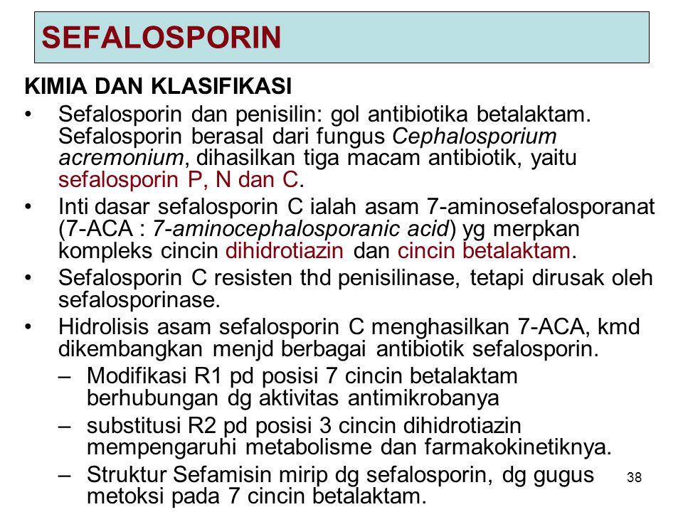 38 SEFALOSPORIN KIMIA DAN KLASIFIKASI Sefalosporin dan penisilin: gol antibiotika betalaktam. Sefalosporin berasal dari fungus Cephalosporium acremoni