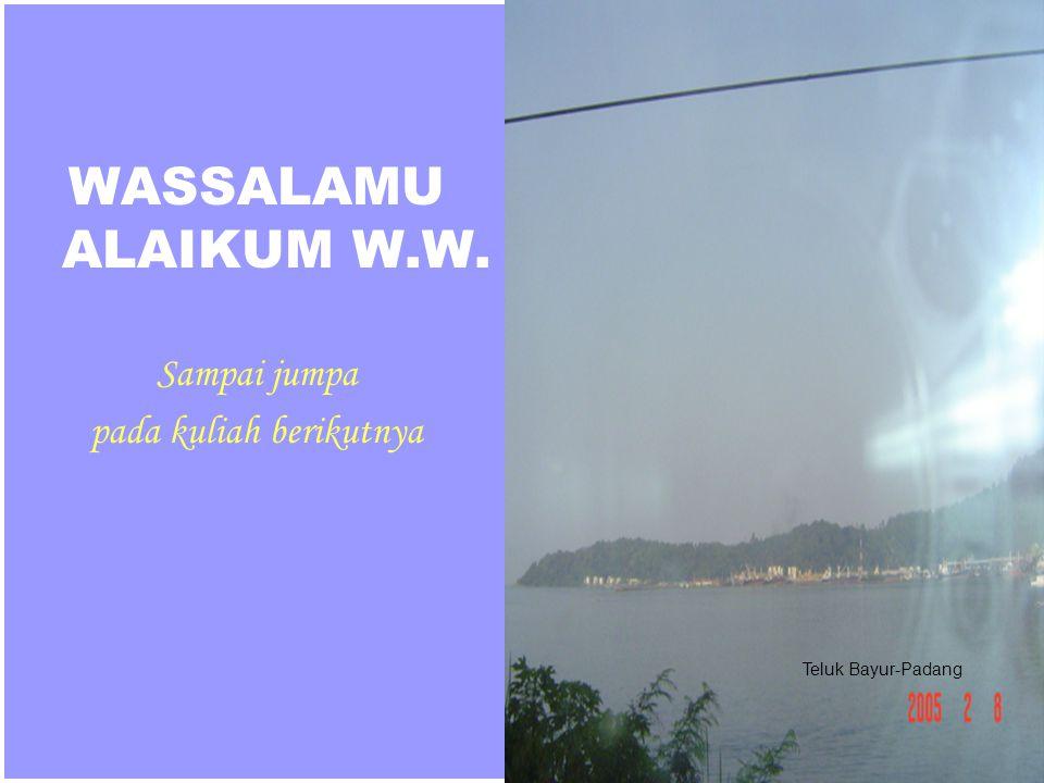 61 WASSALAMU ALAIKUM W.W. Sampai jumpa pada kuliah berikutnya Teluk Bayur-Padang