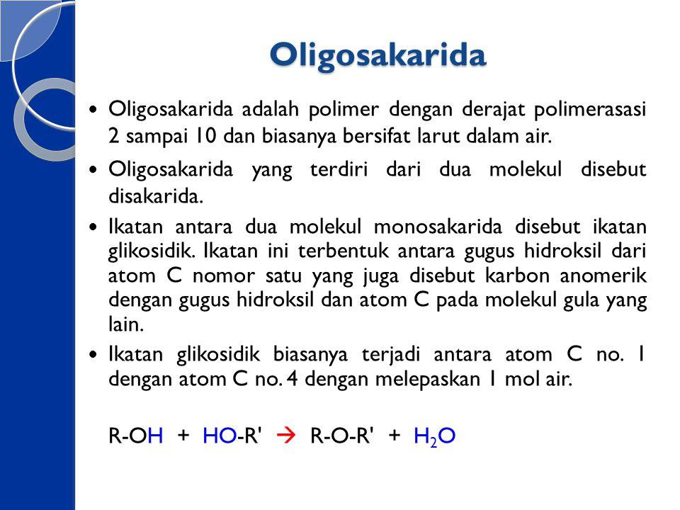 Oligosakarida Oligosakarida adalah polimer dengan derajat polimerasasi 2 sampai 10 dan biasanya bersifat larut dalam air. Oligosakarida yang terdiri d