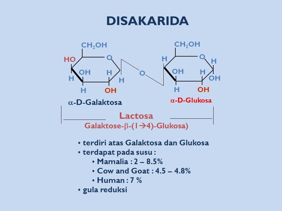 Lactosa Galaktose-  -(1  4)-Glukosa) DISAKARIDA terdiri atas Galaktosa dan Glukosa terdapat pada susu : Mamalia : 2 – 8.5% Cow and Goat : 4.5 – 4.8%