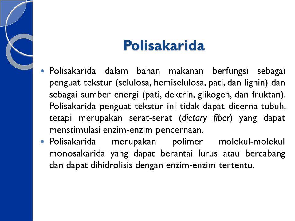 Polisakarida Polisakarida dalam bahan makanan berfungsi sebagai penguat tekstur (selulosa, hemiselulosa, pati, dan lignin) dan sebagai sumber energi (