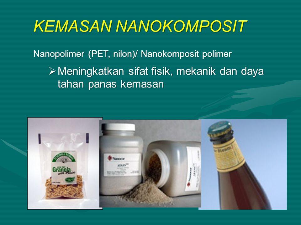 KEMASAN NANOKOMPOSIT Nanopolimer (PET, nilon)/ Nanokomposit polimer  Meningkatkan sifat fisik, mekanik dan daya tahan panas kemasan