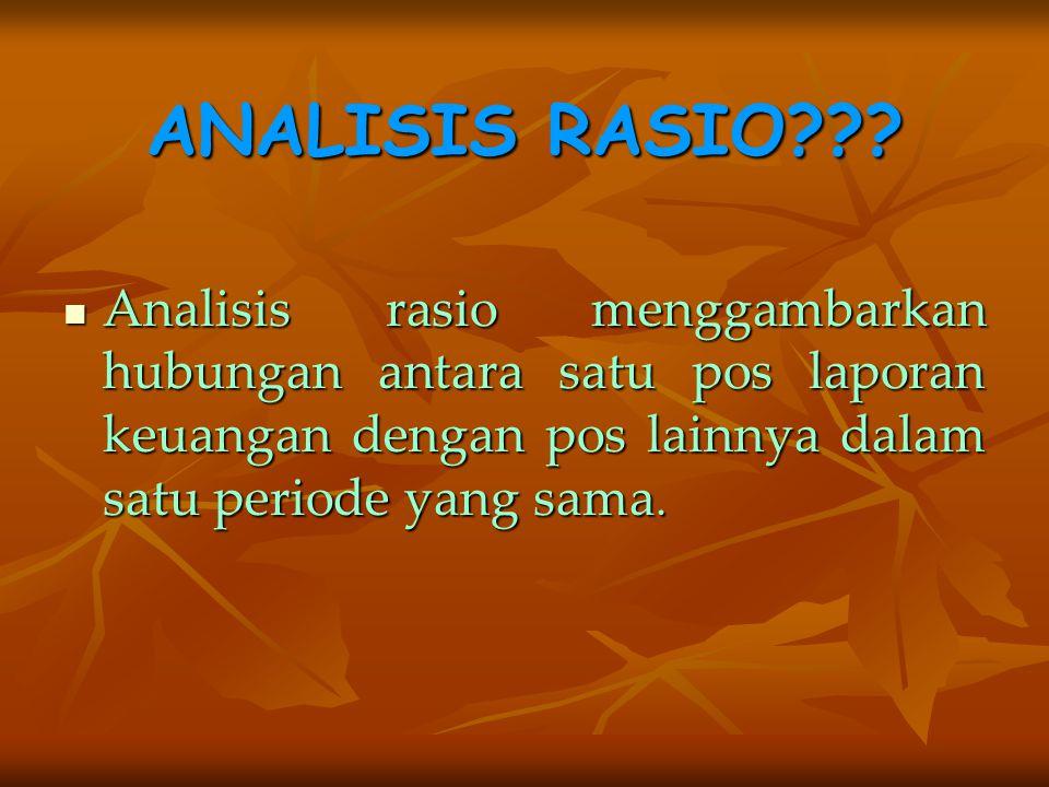 ANALISIS RASIO??? Analisis rasio menggambarkan hubungan antara satu pos laporan keuangan dengan pos lainnya dalam satu periode yang sama.