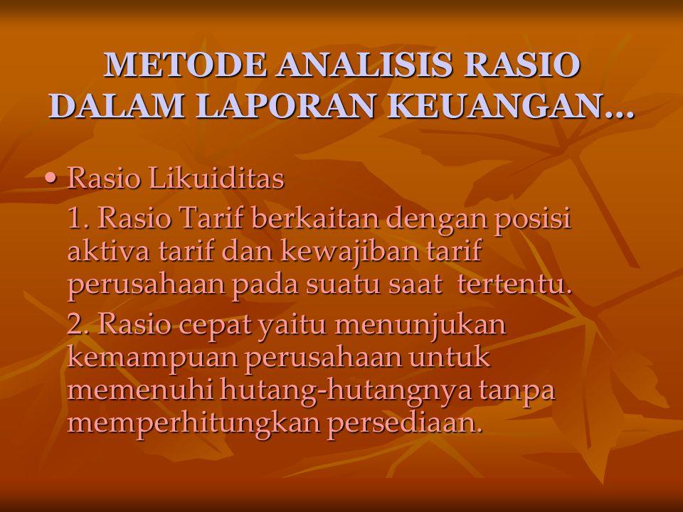 METODE ANALISIS RASIO DALAM LAPORAN KEUANGAN… Rasio Likuiditas 1. Rasio Tarif berkaitan dengan posisi aktiva tarif dan kewajiban tarif perusahaan pada