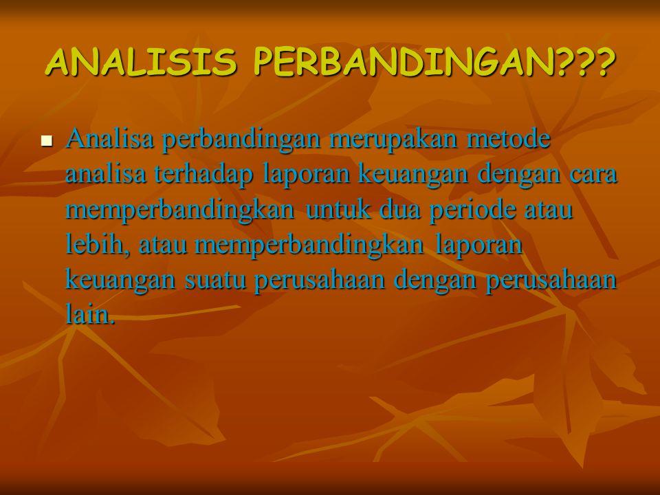 ANALISIS PERBANDINGAN??? Analisa perbandingan merupakan metode analisa terhadap laporan keuangan dengan cara memperbandingkan untuk dua periode atau l