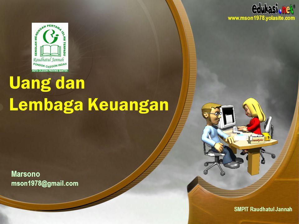 Uang dan Lembaga Keuangan Marsono mson1978@gmail.com SMPIT Raudhatul Jannah www.mson1978.yolasite.com