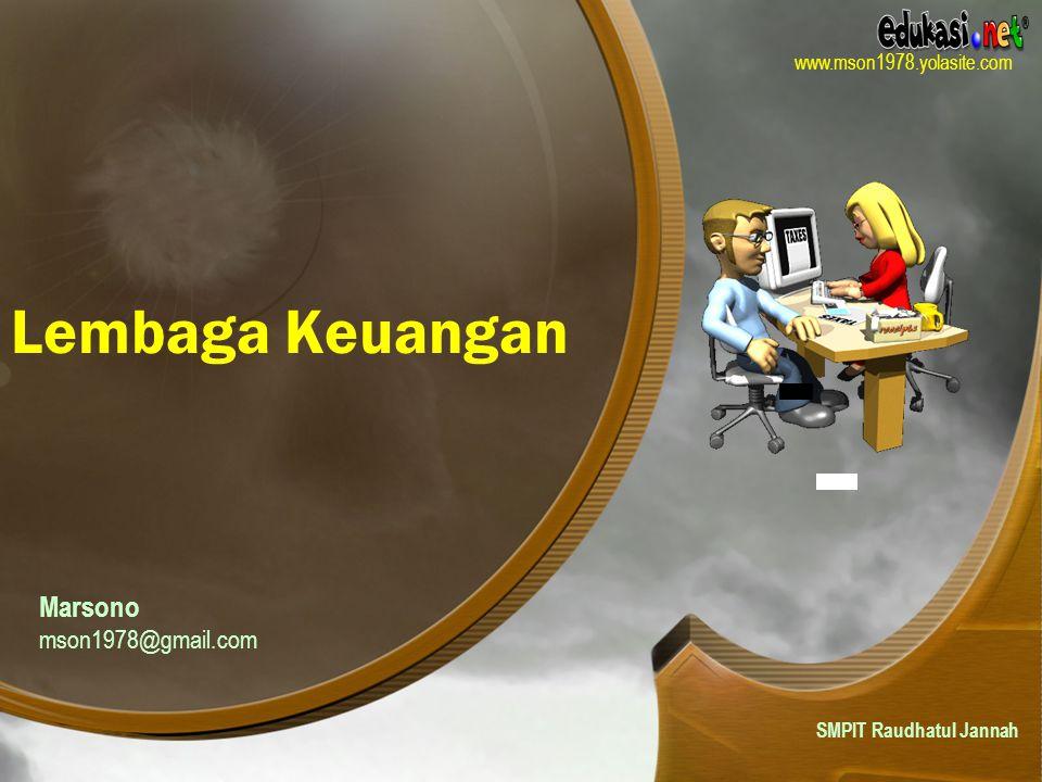 Marsono mson1978@gmail.com SMPIT Raudhatul Jannah www.mson1978.yolasite.com Lembaga Keuangan
