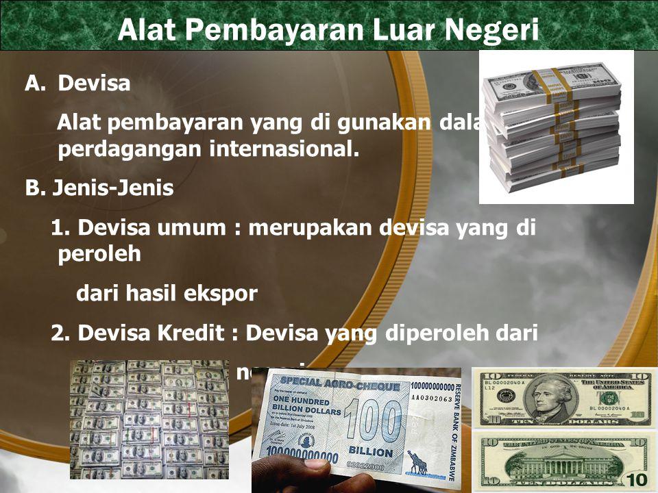 Alat Pembayaran Luar Negeri A.Devisa Alat pembayaran yang di gunakan dalam perdagangan internasional. B. Jenis-Jenis 1. Devisa umum : merupakan devisa