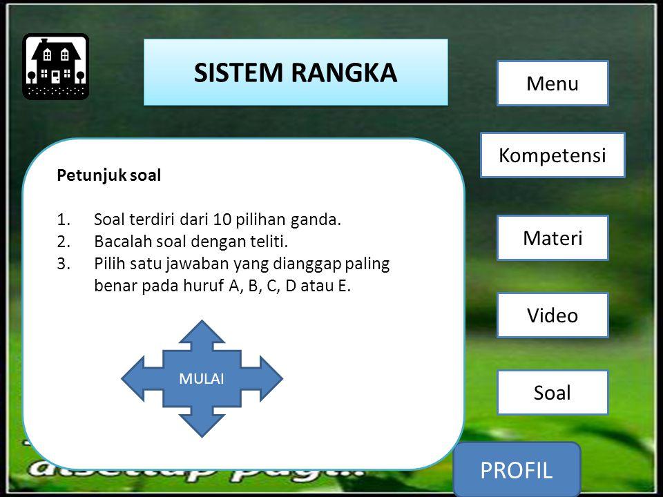 Soal Video Kompetensi Menu Materi PROFIL SISTEM RANGKA Petunjuk soal 1.Soal terdiri dari 10 pilihan ganda. 2.Bacalah soal dengan teliti. 3.Pilih satu