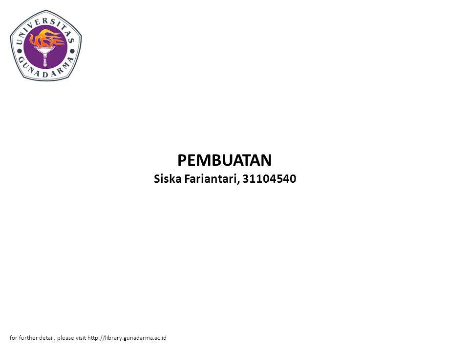 PEMBUATAN Siska Fariantari, 31104540 for further detail, please visit http://library.gunadarma.ac.id