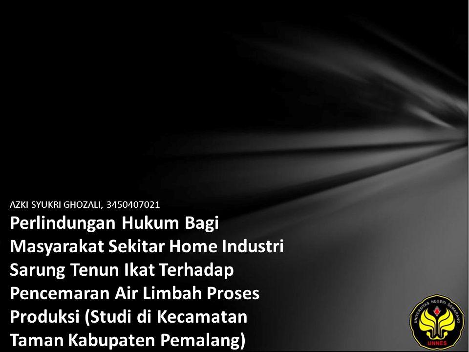 AZKI SYUKRI GHOZALI, 3450407021 Perlindungan Hukum Bagi Masyarakat Sekitar Home Industri Sarung Tenun Ikat Terhadap Pencemaran Air Limbah Proses Produksi (Studi di Kecamatan Taman Kabupaten Pemalang)