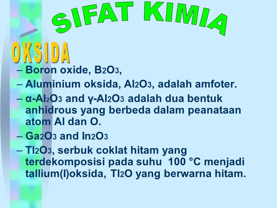 –Boron oxide, B 2 O 3, –Aluminium oksida, Al 2 O 3, adalah amfoter.