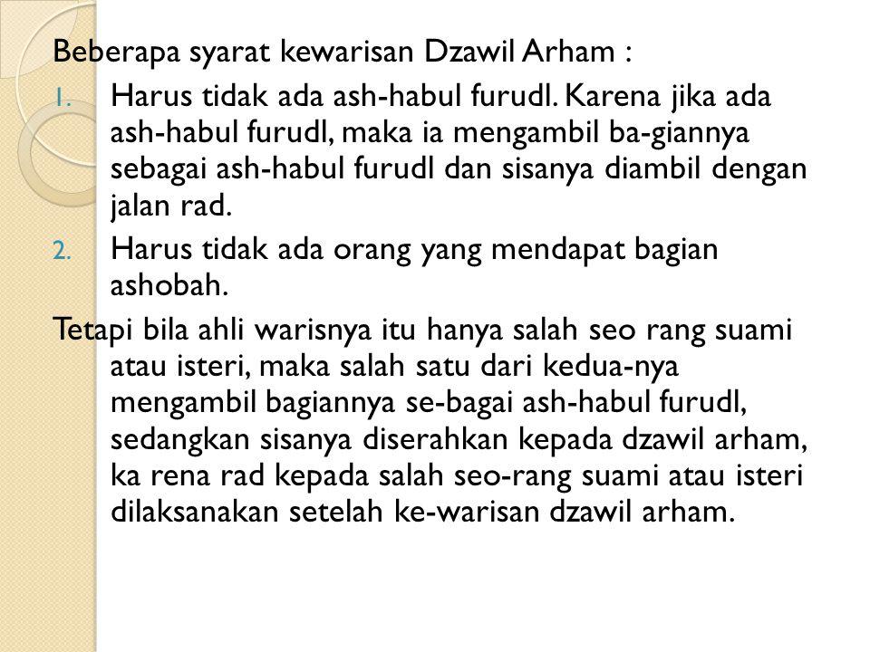 Beberapa syarat kewarisan Dzawil Arham : 1. Harus tidak ada ash-habul furudl. Karena jika ada ash-habul furudl, maka ia mengambil ba-giannya sebagai a