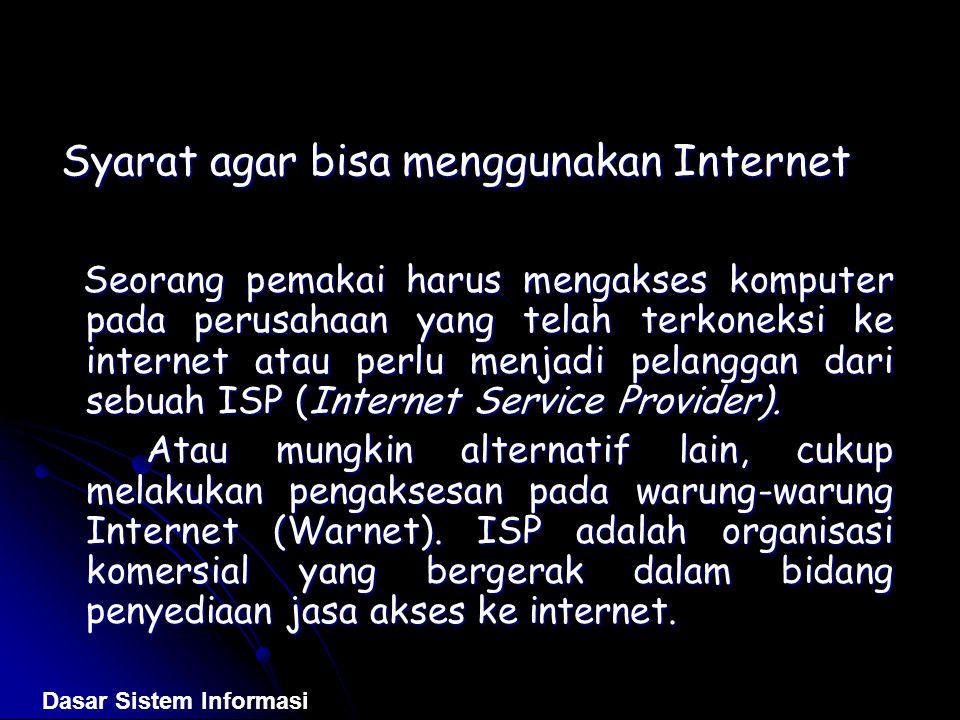 Syarat agar bisa menggunakan Internet Seorang pemakai harus mengakses komputer pada perusahaan yang telah terkoneksi ke internet atau perlu menjadi pe
