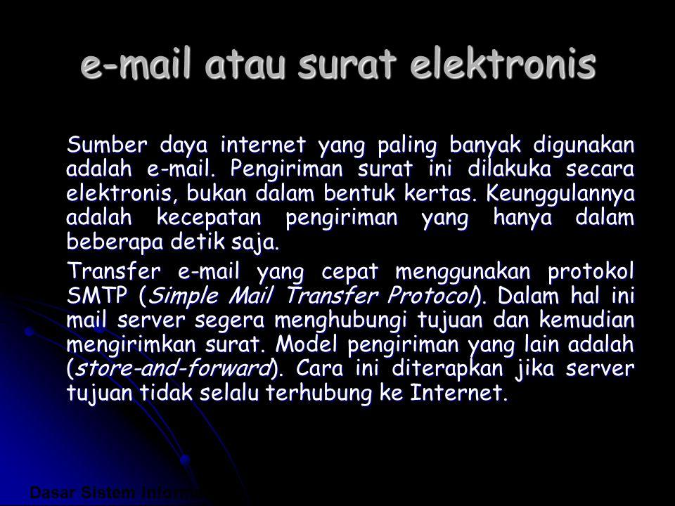 e-mail atau surat elektronis Sumber daya internet yang paling banyak digunakan adalah e-mail. Pengiriman surat ini dilakuka secara elektronis, bukan d