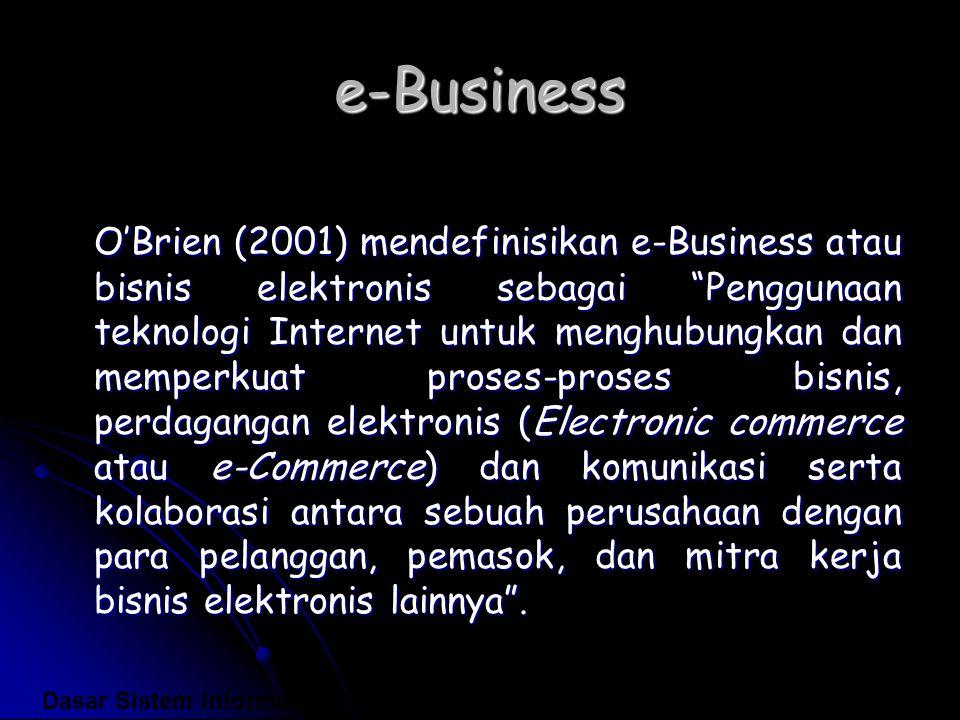"""e-Business O'Brien (2001) mendefinisikan e-Business atau bisnis elektronis sebagai """"Penggunaan teknologi Internet untuk menghubungkan dan memperkuat p"""