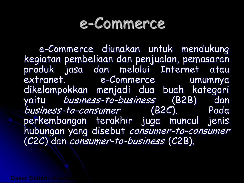 e-Commerce e-Commerce diunakan untuk mendukung kegiatan pembeliaan dan penjualan, pemasaran produk jasa dan melalui Internet atau extranet. e-Commerce